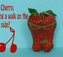 hey Cherry, taking a walk on the wild side? by Fran E.