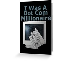 i was a dot com millionaire Greeting Card