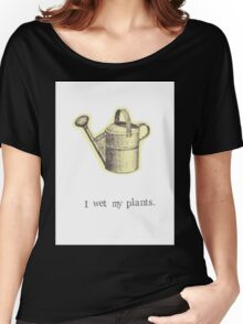 I Wet My Plants Women's Relaxed Fit T-Shirt