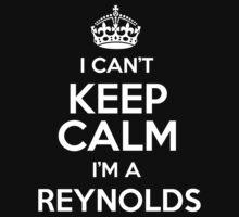 I can't keep calm I'm a Reynolds by keepingcalm