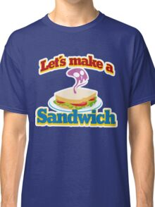 let's make a sandwich Classic T-Shirt