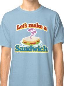 let's make a sandwich Classic T-Shirt