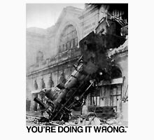 Steam Train   You're Doing It Wrong Unisex T-Shirt