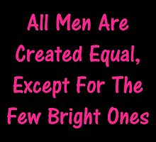 All Men Are Created Equal, Except For The Few Bright Ones by geeknirvana
