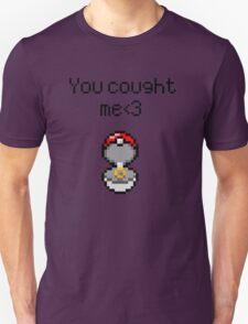 You caught me <3 T-Shirt