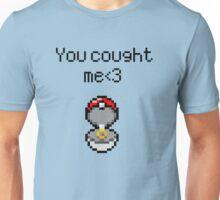 You caught me <3 Unisex T-Shirt