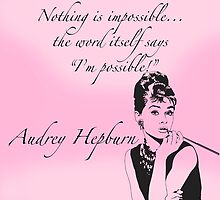 """Nothing is impossible..."" Audrey Hepburn Quote by Alaina Perry"