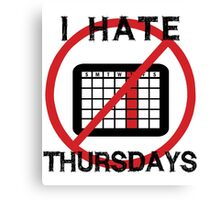 I Hate Thursday Canvas Print