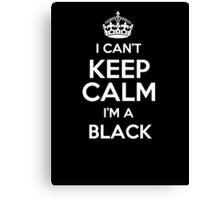 I can't keep calm I'm a Black Canvas Print