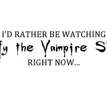 I'd rather be watching BTVS  BLACK by ManonTheSlayer