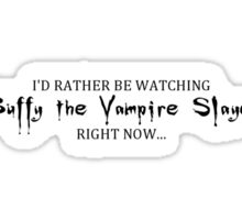 I'd rather be watching BTVS  BLACK Sticker