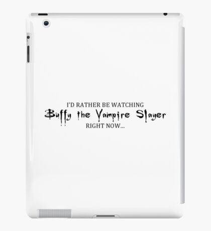I'd rather be watching BTVS  BLACK iPad Case/Skin