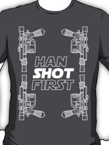 Han Shot First Shirt T-Shirt