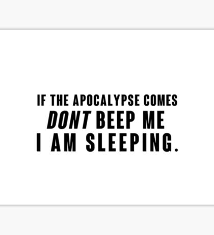 If the Apocalyp.. Dont beep me black Sticker