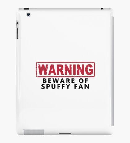 WARNING -Beware of Spuffy Fan iPad Case/Skin