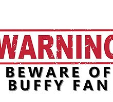 WARNING -Beware of Buffy Fan by ManonTheSlayer