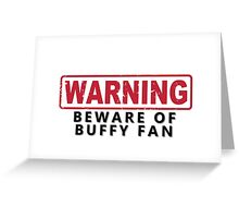 WARNING -Beware of Buffy Fan Greeting Card