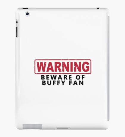 WARNING -Beware of Buffy Fan iPad Case/Skin