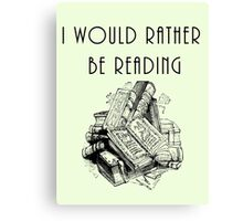 I Would Rather Be Reading, bookworm, bibliophile, book lover Canvas Print