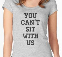 You Can't Sit With Us Women's Fitted Scoop T-Shirt