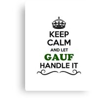 Keep Calm and Let GAUF Handle it Canvas Print