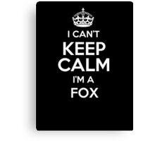 I can't keep calm I'm a Fox Canvas Print