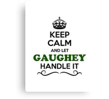 Keep Calm and Let GAUGHEY Handle it Canvas Print