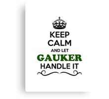 Keep Calm and Let GAUKER Handle it Canvas Print