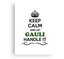 Keep Calm and Let GAULI Handle it Canvas Print