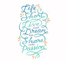 Live Your Dream and Share Your Passion by joannawalters