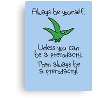 Always be yourself, unless you can be a pterodactyl Canvas Print