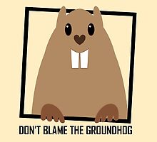 DON'T BLAME THE GROUNDHOG by Jean Gregory  Evans