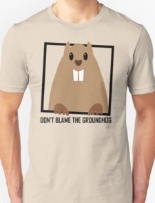 DON'T BLAME THE GROUNDHOG T-Shirt
