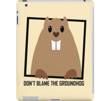 DON'T BLAME THE GROUNDHOG iPad Case/Skin