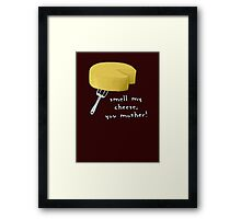 Smell my cheese you mother! Framed Print