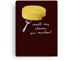 Smell my cheese you mother! Canvas Print