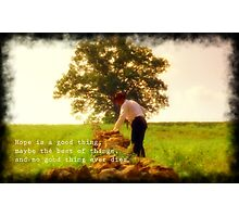 Hope is a Good Thing Photographic Print