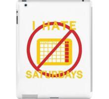 I Hate Saturday (Dark Background) iPad Case/Skin