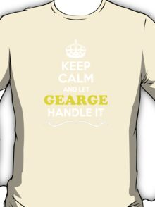 Keep Calm and Let GEARGE Handle it T-Shirt