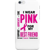 I Wear Pink For My Best Friend (Breast Cancer Awareness) iPhone Case/Skin