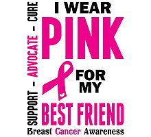 I Wear Pink For My Best Friend (Breast Cancer Awareness) Photographic Print