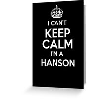 I can't keep calm I'm a Hanson Greeting Card