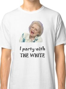 I Party with Betty White Classic T-Shirt