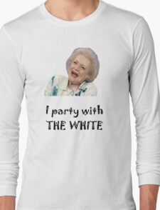I Party with Betty White Long Sleeve T-Shirt