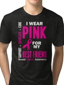 I Wear Pink For My Best Friend (Breast Cancer Awareness) Tri-blend T-Shirt