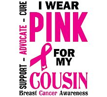 I Wear Pink For My Cousin (Breast Cancer Awareness) Photographic Print