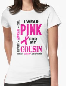 I Wear Pink For My Cousin (Breast Cancer Awareness) Womens Fitted T-Shirt
