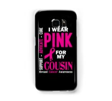 I Wear Pink For My Cousin (Breast Cancer Awareness) Samsung Galaxy Case/Skin