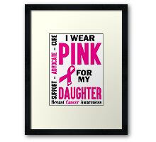 I Wear Pink For My Daughter (Breast Cancer Awareness) Framed Print