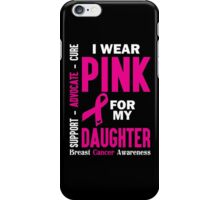 I Wear Pink For My Daughter (Breast Cancer Awareness) iPhone Case/Skin